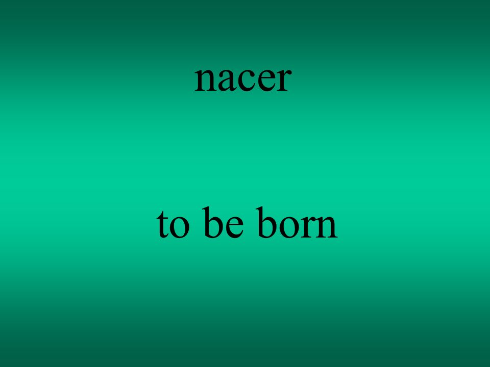 nacer to be born