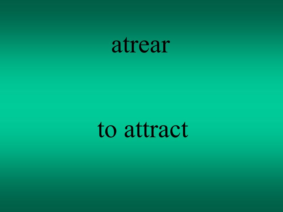atrear to attract