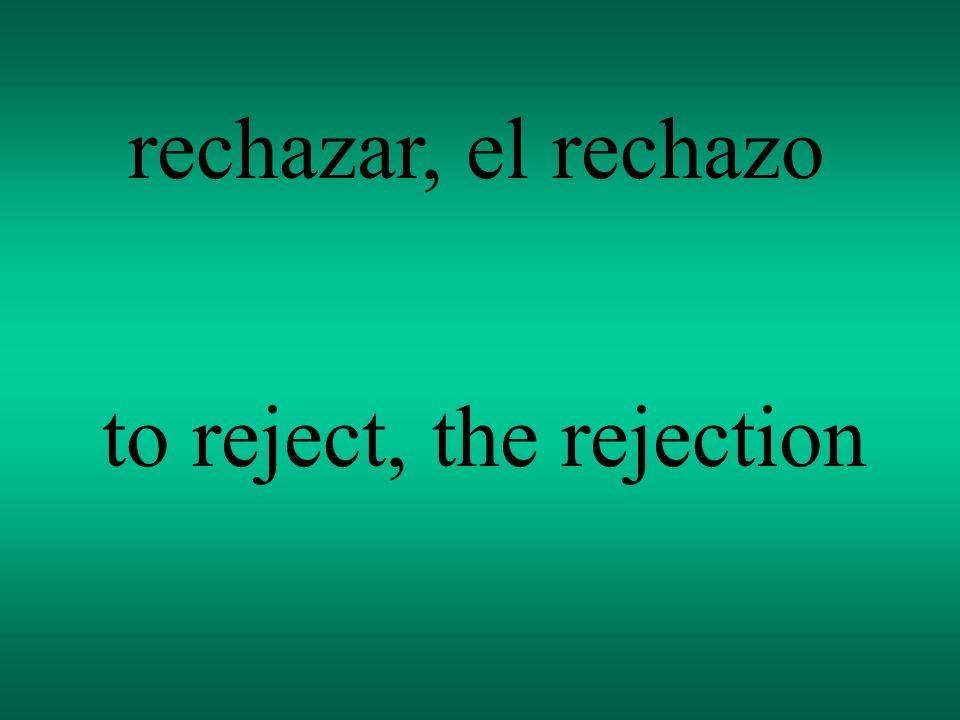 rechazar, el rechazo to reject, the rejection
