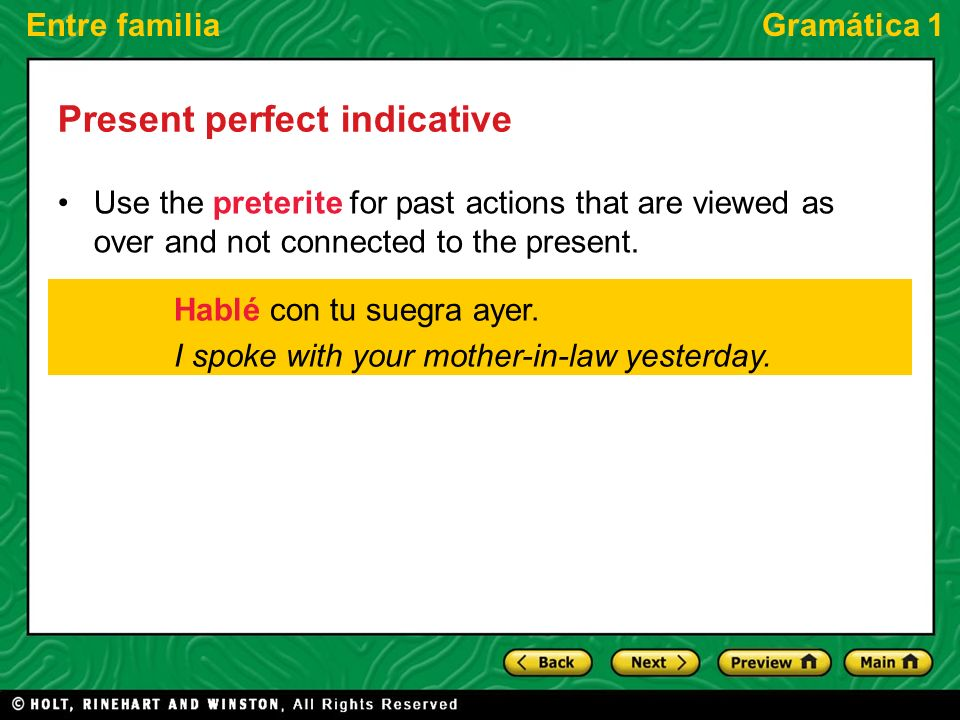 Entre familiaGramática 1 Present perfect indicative Use the preterite for past actions that are viewed as over and not connected to the present. Hablé