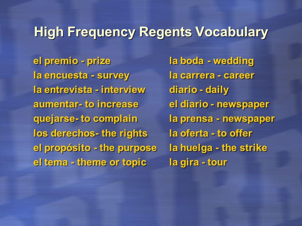High Frequency Regents Vocabulary el premio - prize la encuesta - survey la entrevista - interview aumentar- to increase quejarse- to complain los der