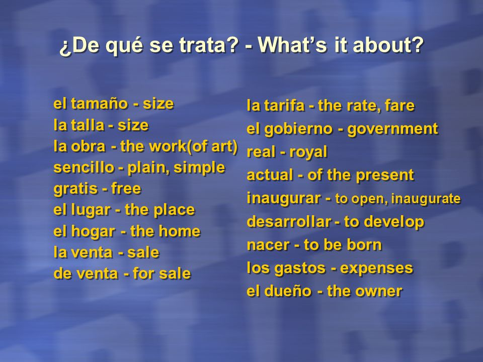 ¿De qué se trata? - Whats it about? el tamaño - size la talla - size la obra - the work(of art) sencillo - plain, simple gratis - free el lugar - the