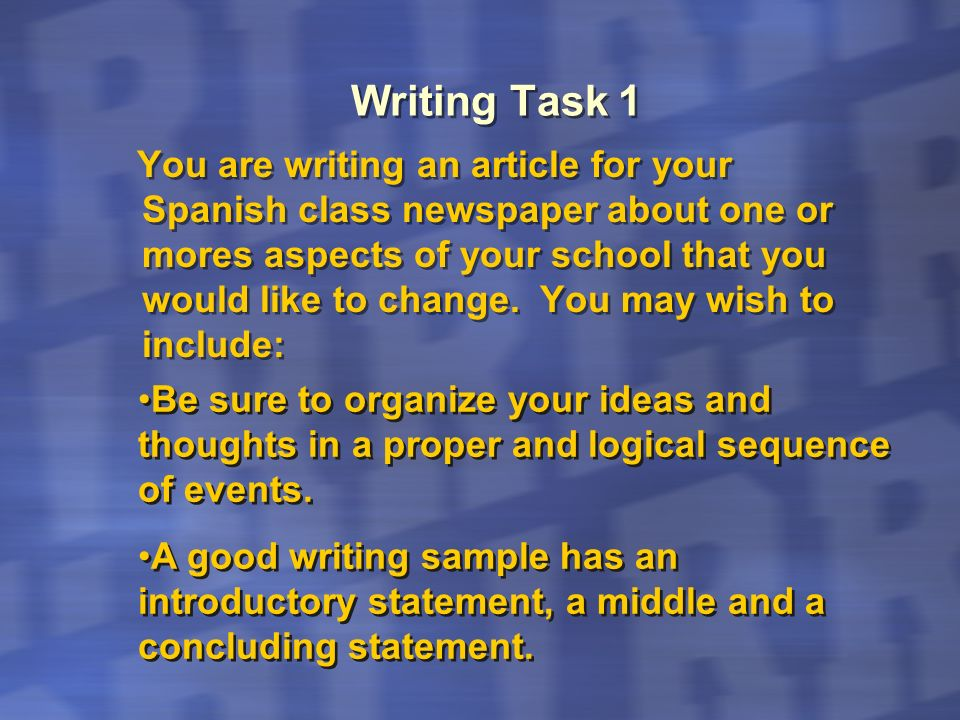Writing Task 1 You are writing an article for your Spanish class newspaper about one or mores aspects of your school that you would like to change. Yo