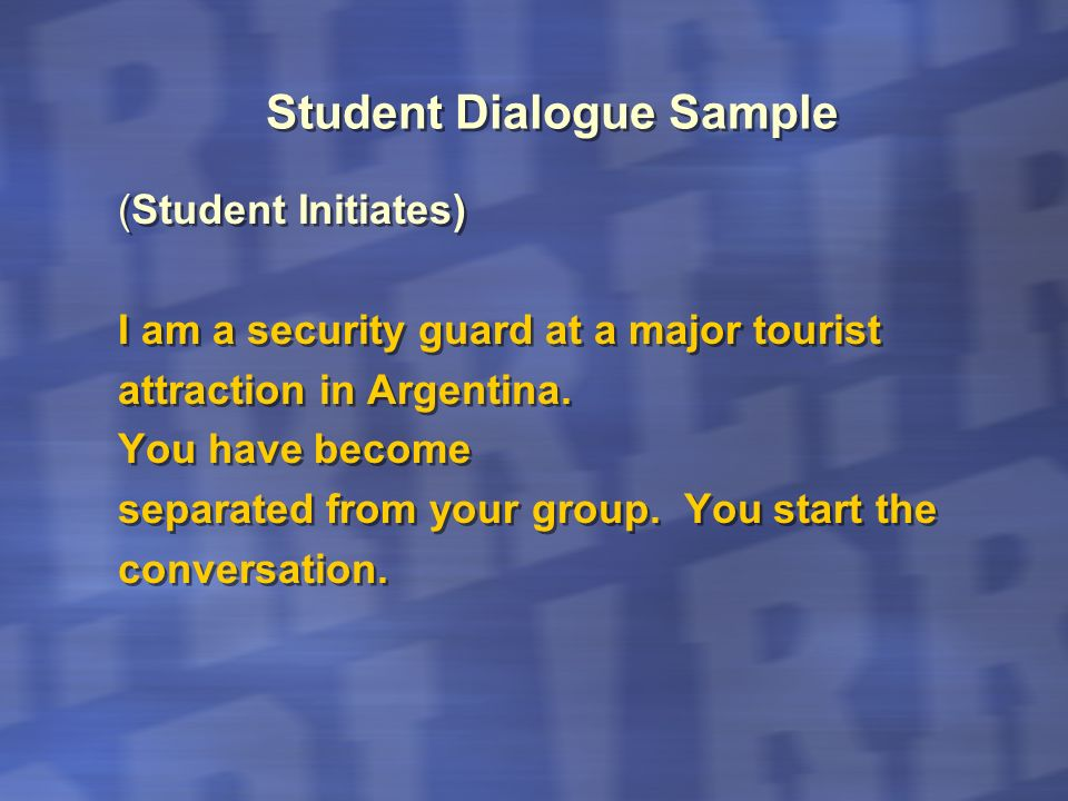 Student Dialogue Sample (Student Initiates) I am a security guard at a major tourist attraction in Argentina. You have become separated from your grou