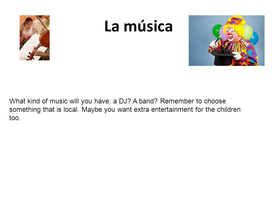 La música What kind of music will you have: a DJ. A band.