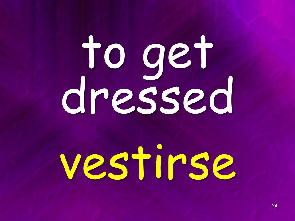 to get dressed vestirse 24