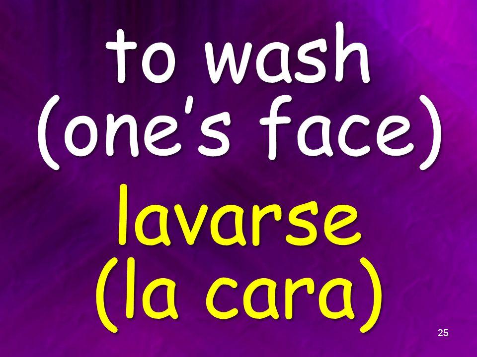 to wash (ones face) lavarse (la cara) 25