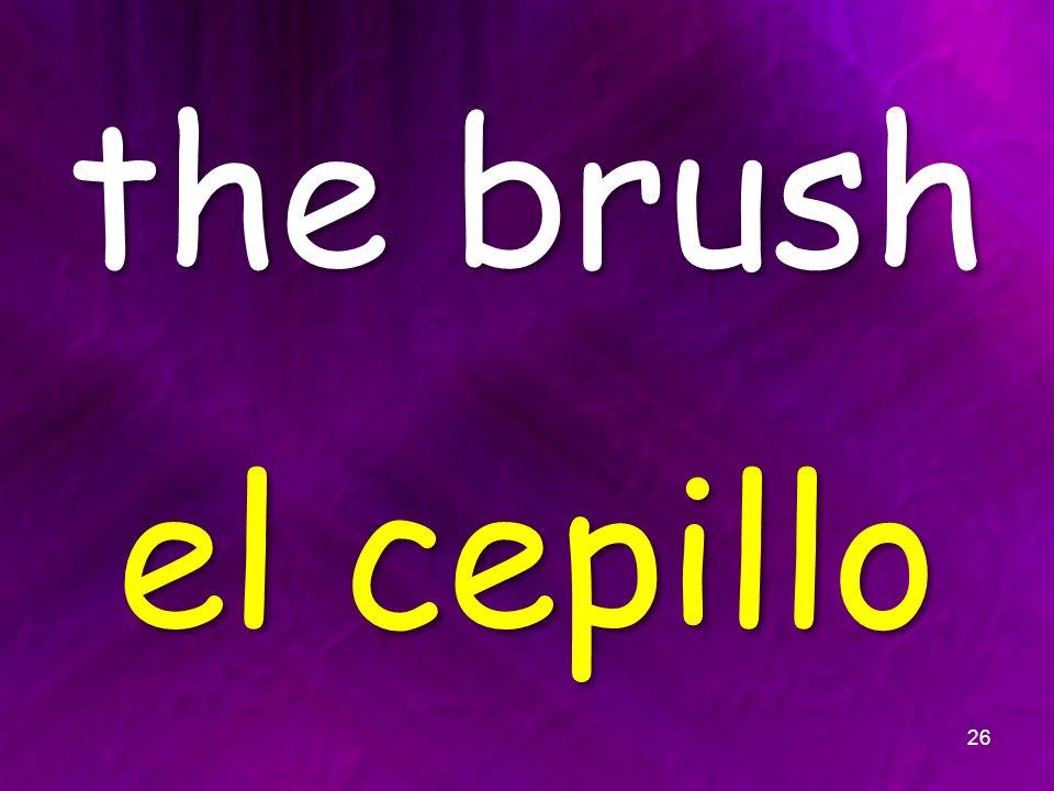 the brush el cepillo 26