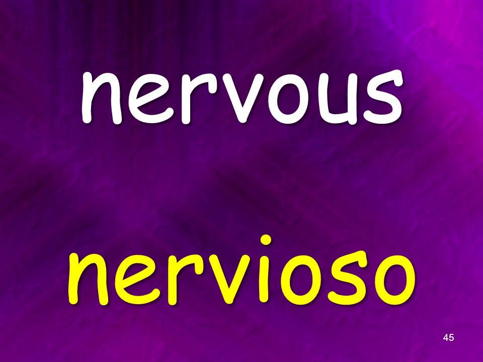 nervous nervioso 45