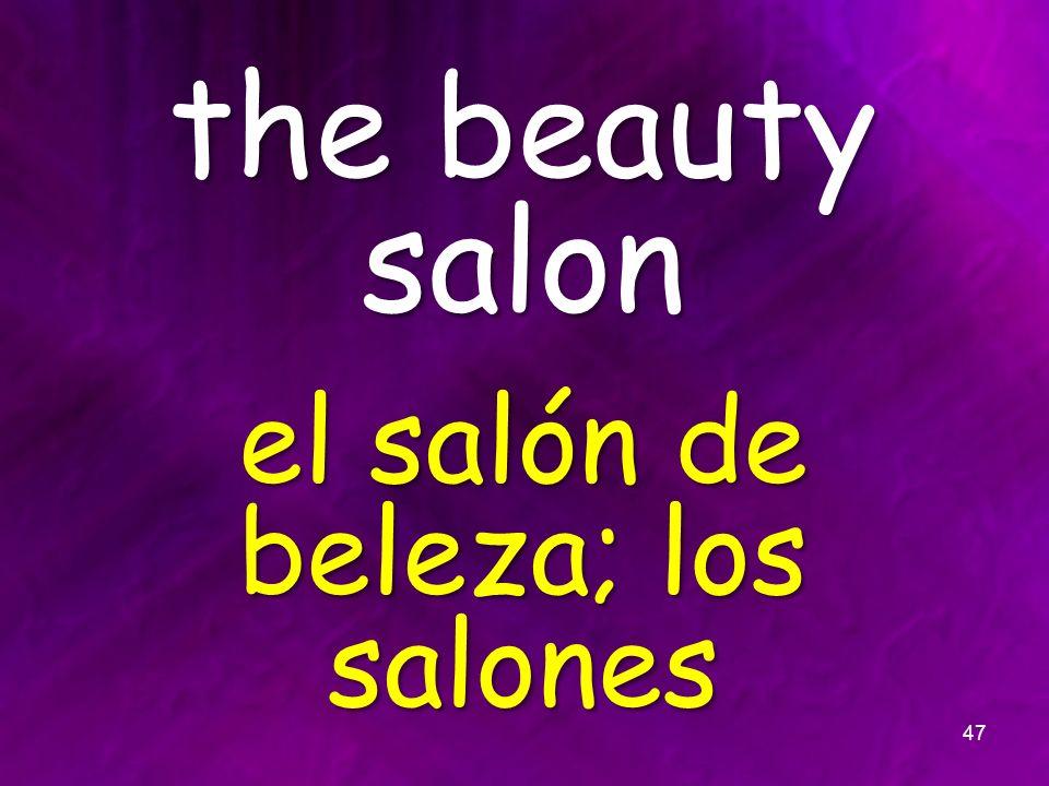 the beauty salon el salón de beleza; los salones 47