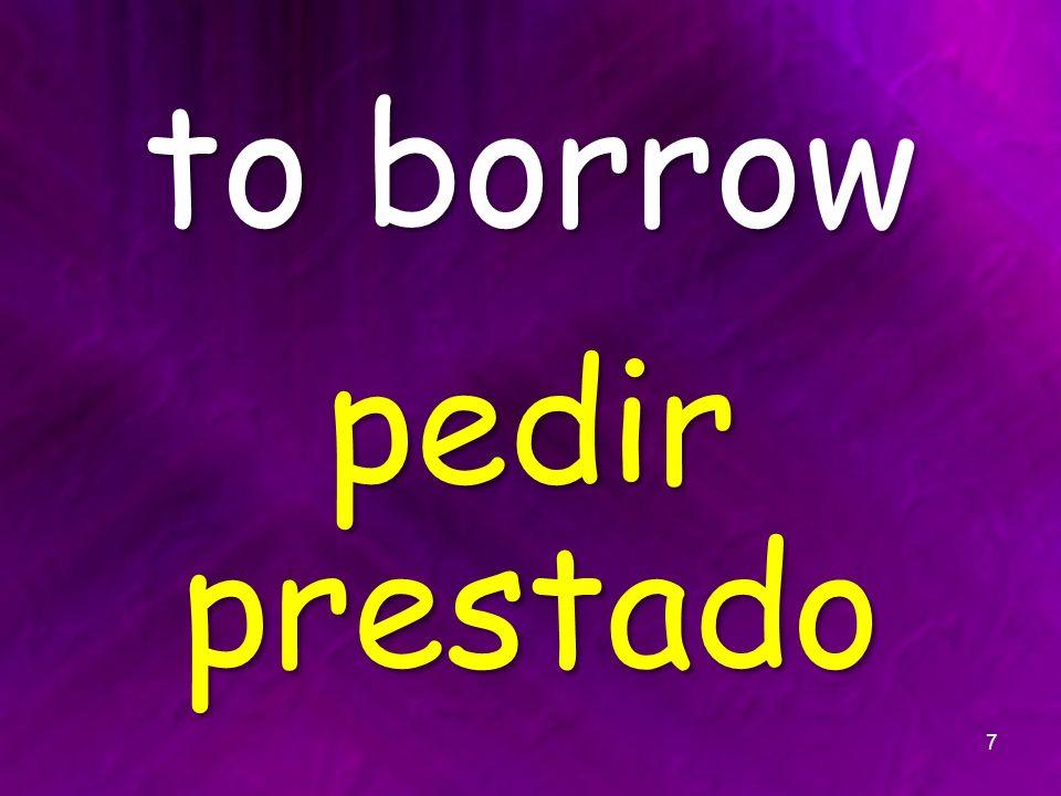 to borrow pedir prestado 7
