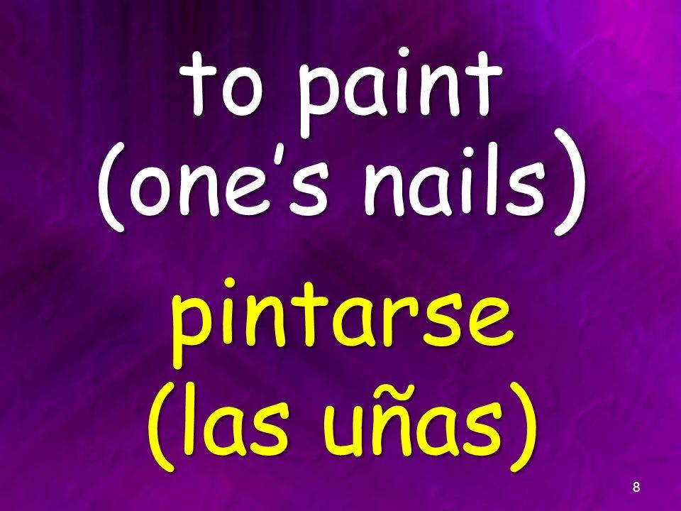 to paint (ones nails ) pintarse (las uñas) 8