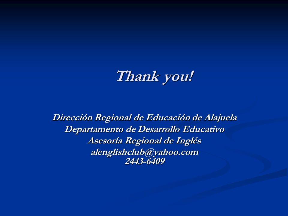 Thank you! Dirección Regional de Educación de Alajuela Departamento de Desarrollo Educativo Asesoría Regional de Inglés alenglishclub@yahoo.com 2443-6