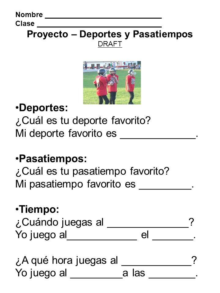 Nombre _____________________________ Clase _______________________________ Proyecto – Deportes y Pasatiempos DRAFT Deportes: ¿Cuál es tu deporte favor