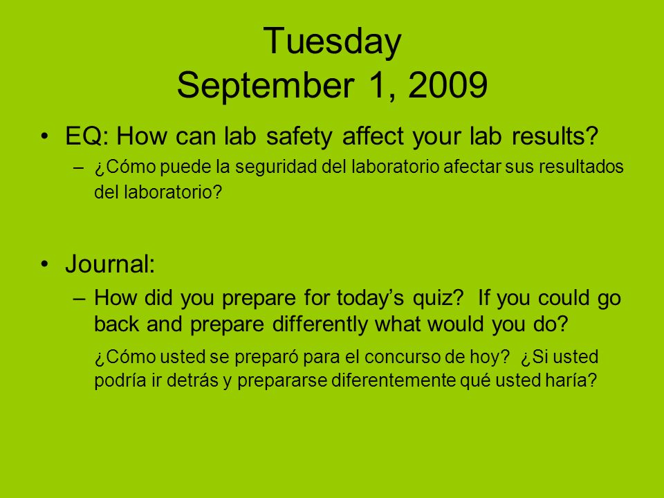 Tuesday September 1, 2009 EQ: How can lab safety affect your lab results.