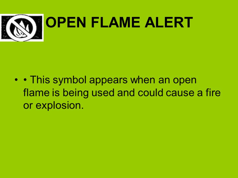 OPEN FLAME ALERT This symbol appears when an open flame is being used and could cause a fire or explosion.