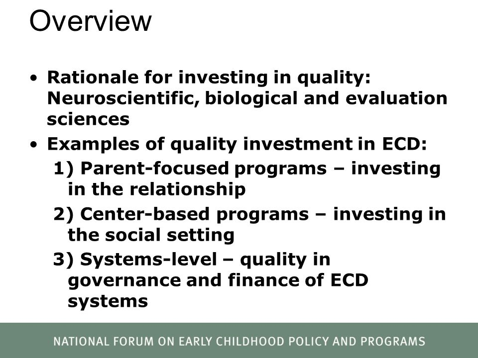 Overview Rationale for investing in quality: Neuroscientific, biological and evaluation sciences Examples of quality investment in ECD: 1) Parent-focu