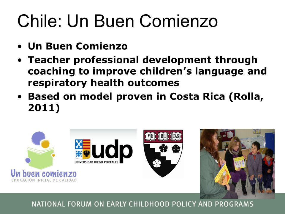 Chile: Un Buen Comienzo Un Buen Comienzo Teacher professional development through coaching to improve childrens language and respiratory health outcom
