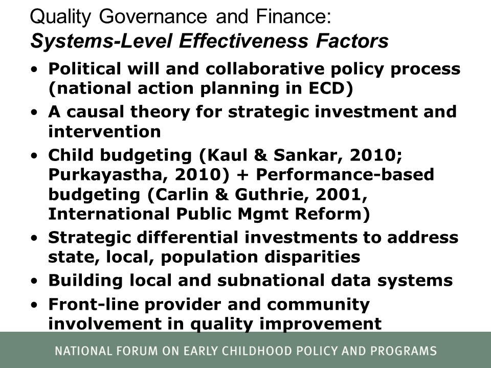 Quality Governance and Finance: Systems-Level Effectiveness Factors Political will and collaborative policy process (national action planning in ECD)