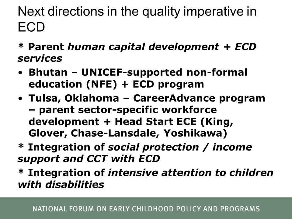 Next directions in the quality imperative in ECD * Parent human capital development + ECD services Bhutan – UNICEF-supported non-formal education (NFE