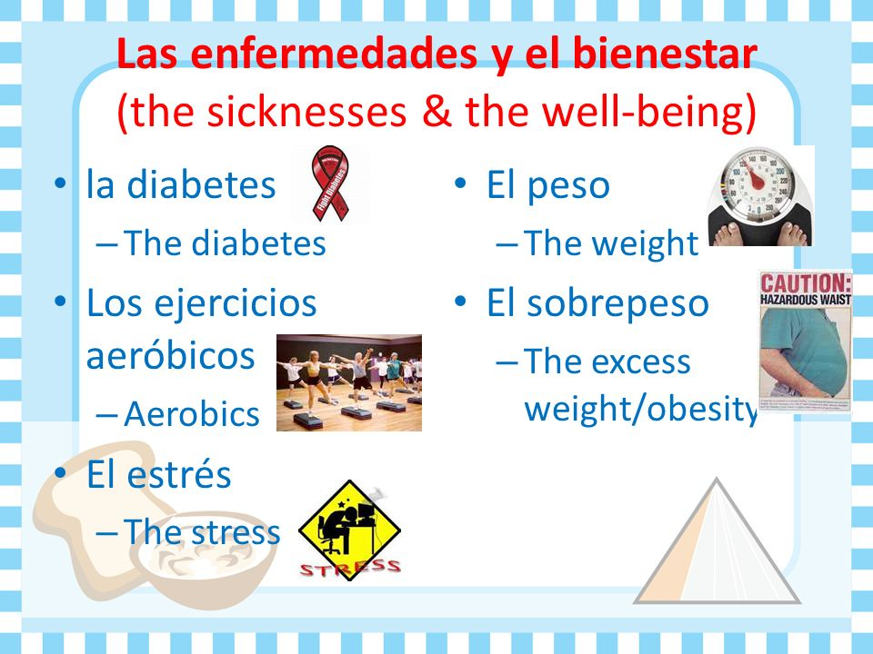 Tu línea y tu salud (your weight and your health) Adelgazar – To become thinner Bajar de peso – To lose weight Cuidar(se) – To take care (of ones self) Estar a dieta – To be on a diet Guardar la linea – Stay trim, to watch ones figure.