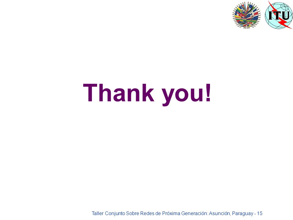 Taller Conjunto Sobre Redes de Próxima Generación: Asunción, Paraguay - 15 Thank you!