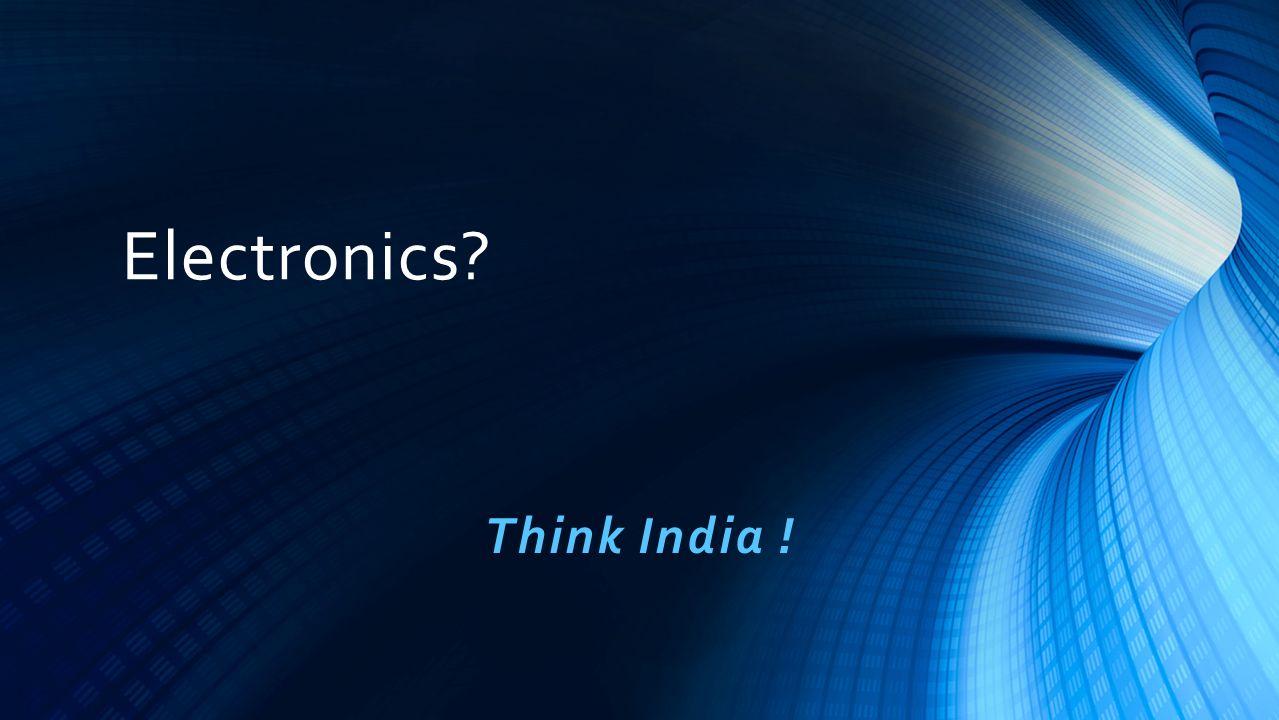 Electronics? Think India !