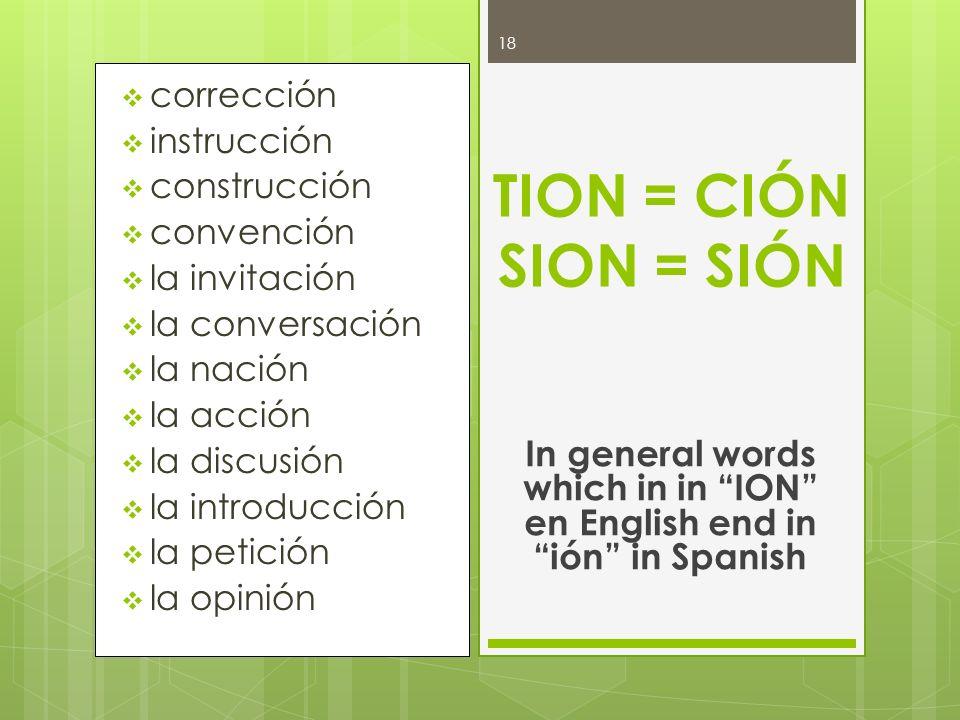 corrección instrucción construcción convención la invitación la conversación la nación la acción la discusión la introducción la petición la opinión T