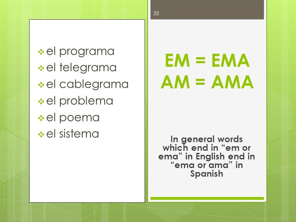 el programa el telegrama el cablegrama el problema el poema el sistema EM = EMA AM = AMA In general words which end in em or ema in English end in ema