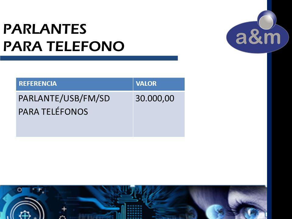 PARLANTES PARA TELEFONO REFERENCIAVALOR PARLANTE/USB/FM/SD PARA TELÉFONOS 30.000,00