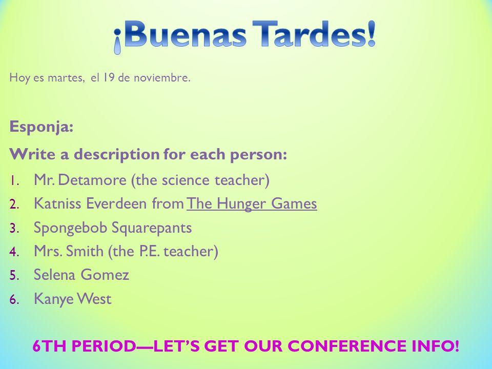 Hoy es martes, el 19 de noviembre. Esponja: Write a description for each person: 1. Mr. Detamore (the science teacher) 2. Katniss Everdeen from The Hu