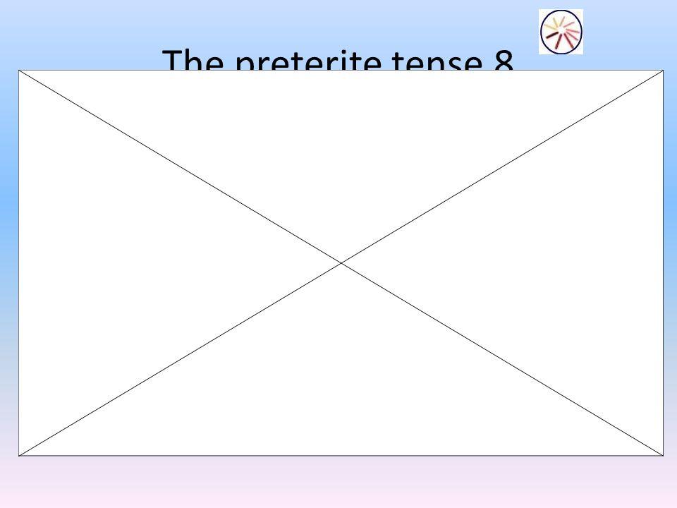 The preterite tense 8