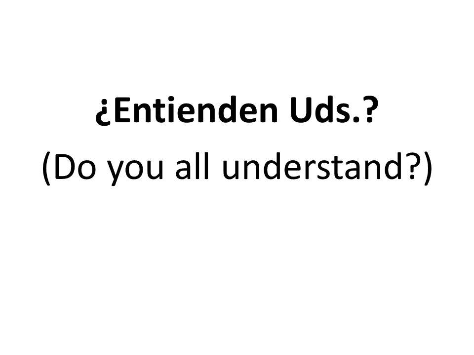 ¿Entienden Uds.? (Do you all understand?)