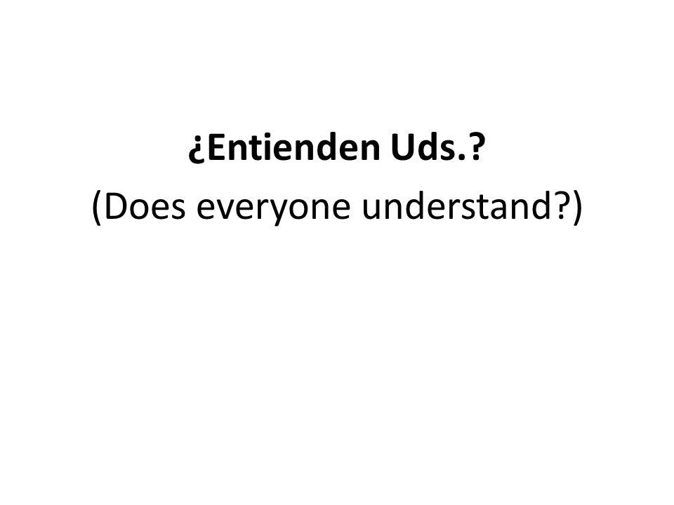 ¿Entienden Uds.? (Does everyone understand?)