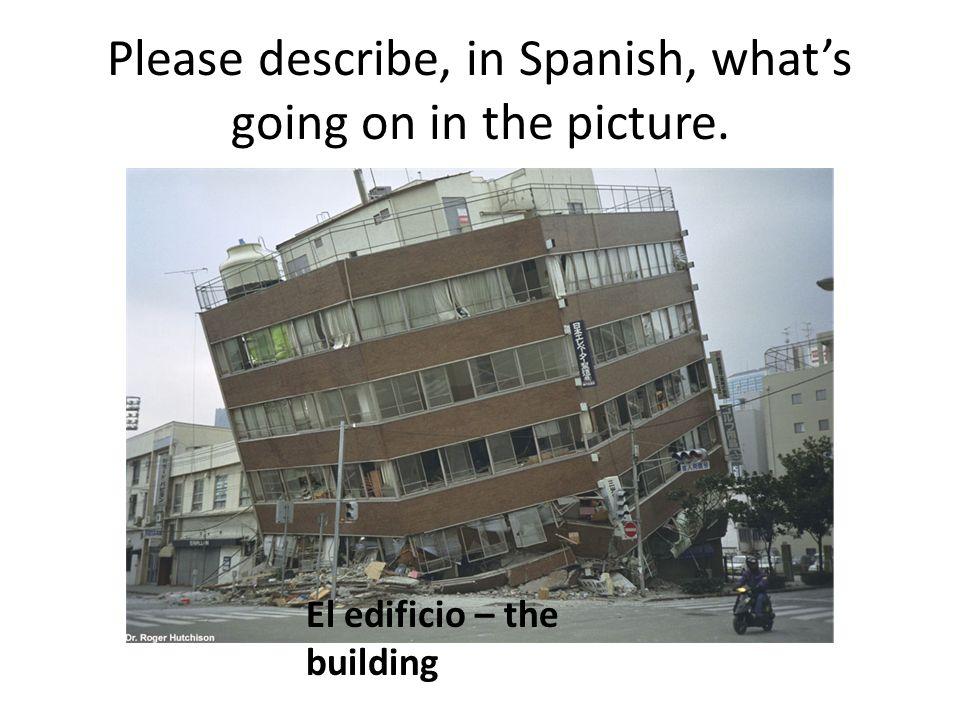 Please describe, in Spanish, whats going on in the picture. El edificio – the building