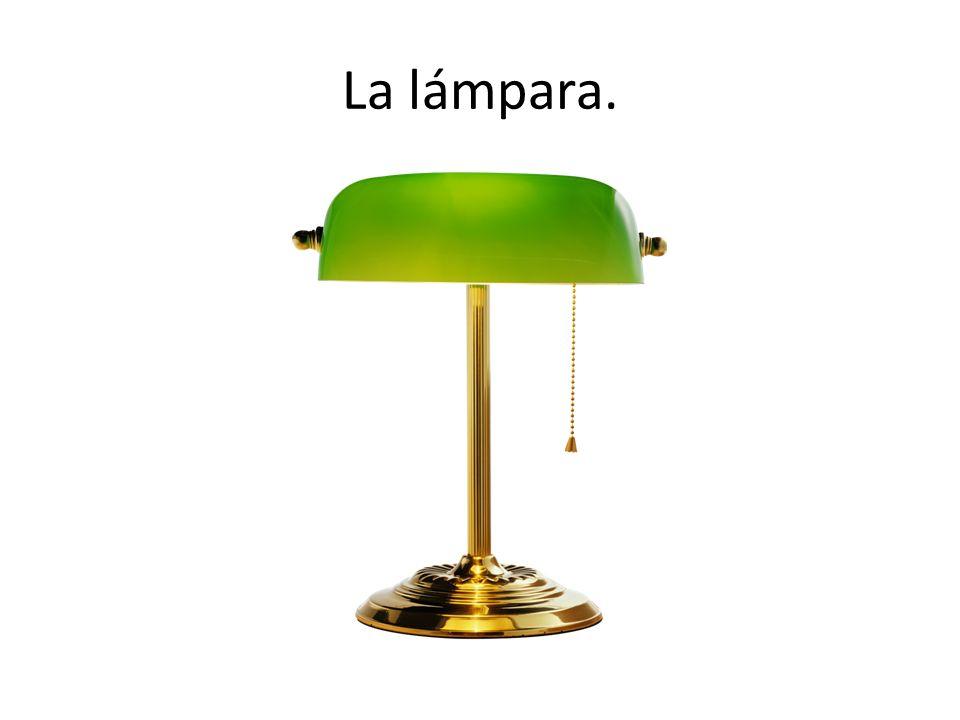 La lámpara.
