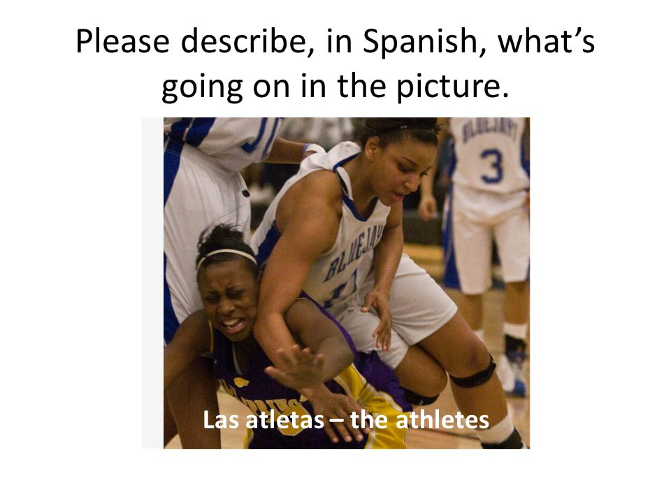 Please describe, in Spanish, whats going on in the picture. Las atletas – the athletes