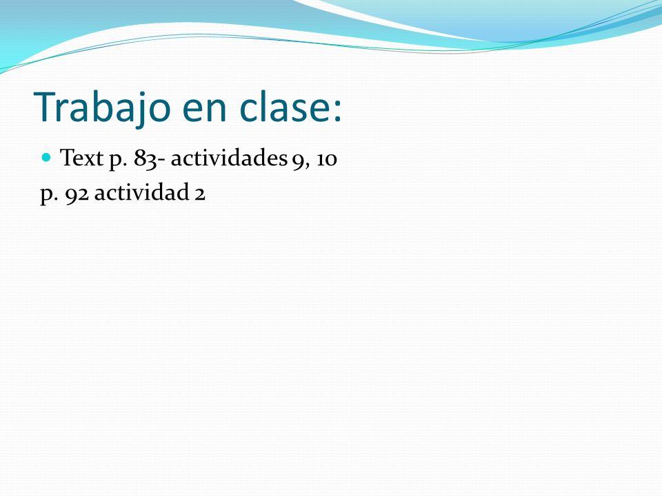 Trabajo en clase: Text p. 83- actividades 9, 10 p. 92 actividad 2