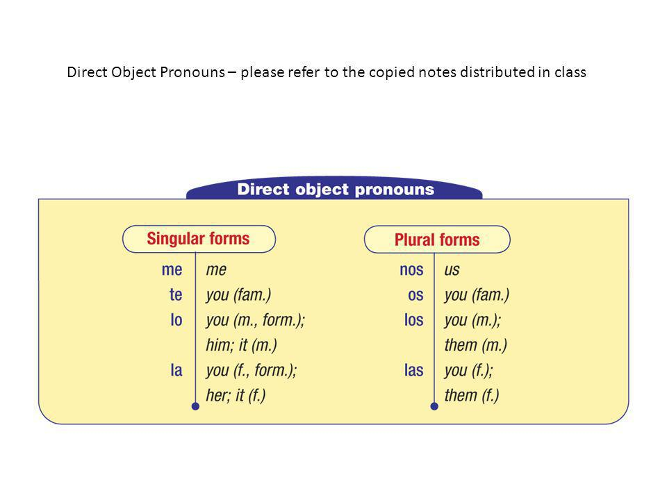 Direct Object Pronouns – please refer to the copied notes distributed in class