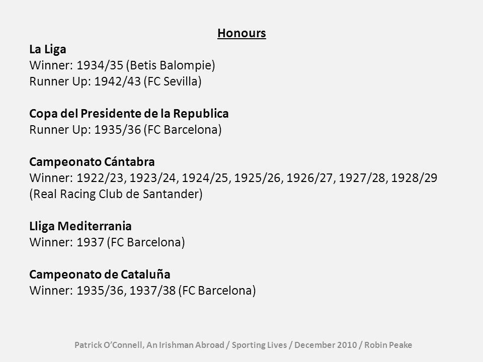 Honours La Liga Winner: 1934/35 (Betis Balompie) Runner Up: 1942/43 (FC Sevilla) Copa del Presidente de la Republica Runner Up: 1935/36 (FC Barcelona) Campeonato Cántabra Winner: 1922/23, 1923/24, 1924/25, 1925/26, 1926/27, 1927/28, 1928/29 (Real Racing Club de Santander) Lliga Mediterrania Winner: 1937 (FC Barcelona) Campeonato de Cataluña Winner: 1935/36, 1937/38 (FC Barcelona)