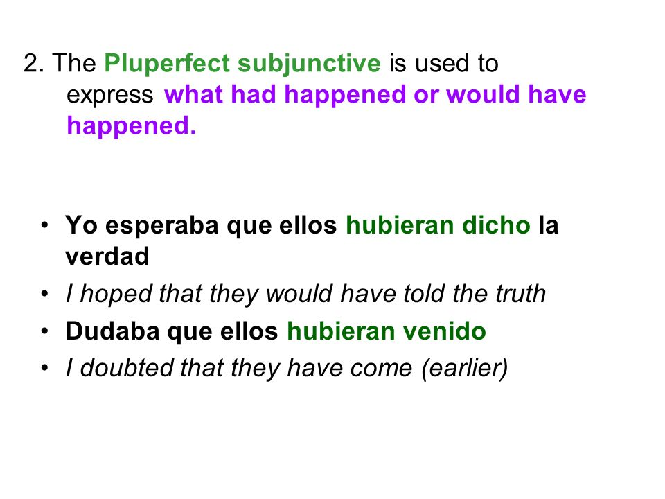2. The Pluperfect subjunctive is used to express what had happened or would have happened.