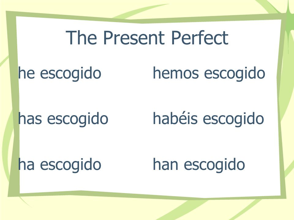 The Present Perfect I have chosen You have chosen He, She It has chosen We have chosen They have chosen