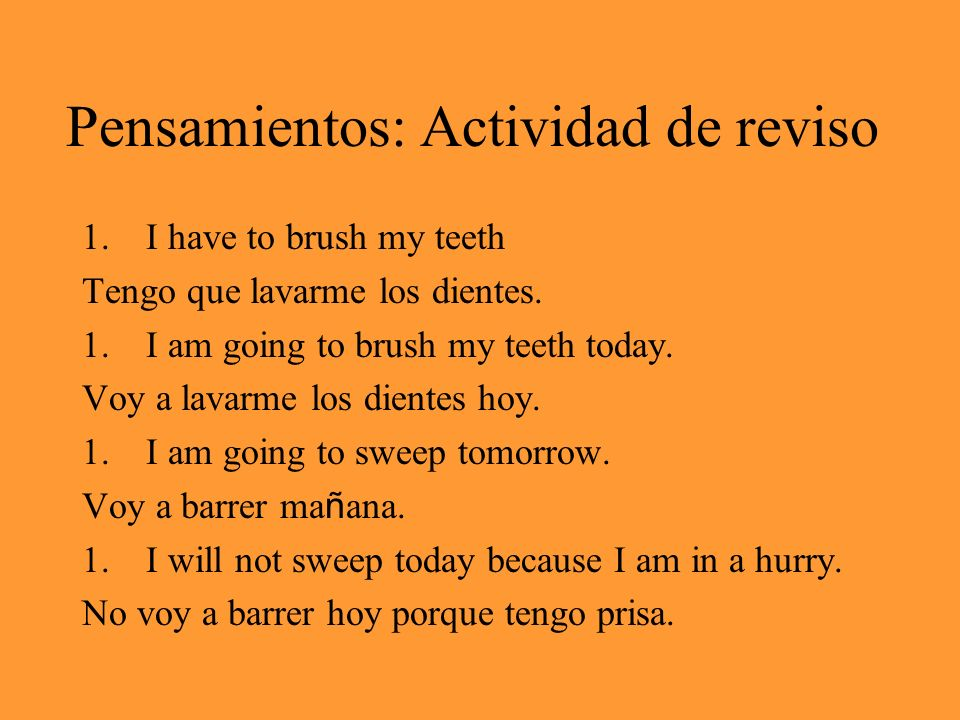 Pensamientos: Actividad de reviso 1.I have to brush my teeth Tengo que lavarme los dientes. 1.I am going to brush my teeth today. Voy a lavarme los di