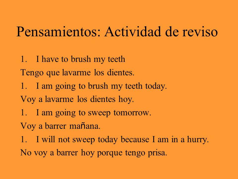 Pensamientos: Actividad de reviso 1.I have to brush my teeth Tengo que lavarme los dientes.