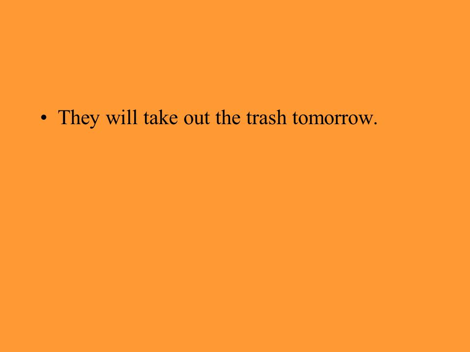 They will take out the trash tomorrow.