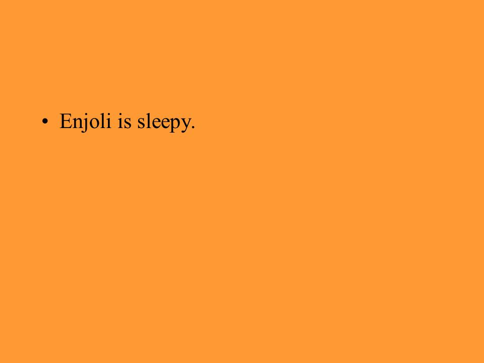 Enjoli is sleepy.