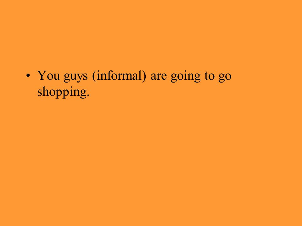 You guys (informal) are going to go shopping.