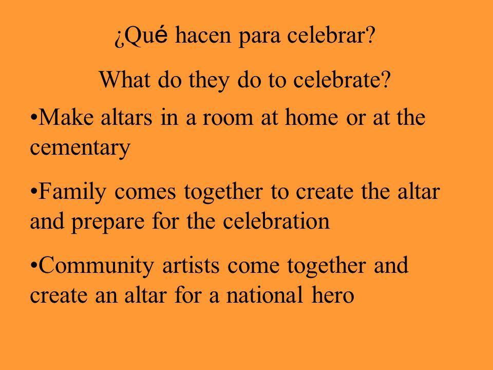 ¿Qu é hacen para celebrar. What do they do to celebrate.