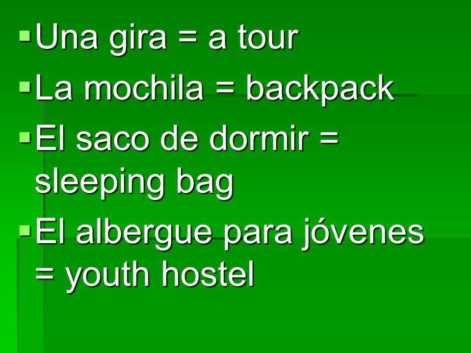Una gira = a tour Una gira = a tour La mochila = backpack La mochila = backpack El saco de dormir = sleeping bag El saco de dormir = sleeping bag El a