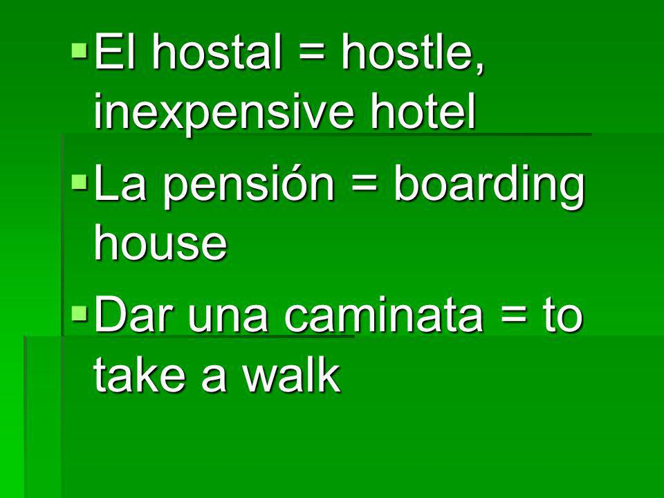 El hostal = hostle, inexpensive hotel El hostal = hostle, inexpensive hotel La pensión = boarding house La pensión = boarding house Dar una caminata =